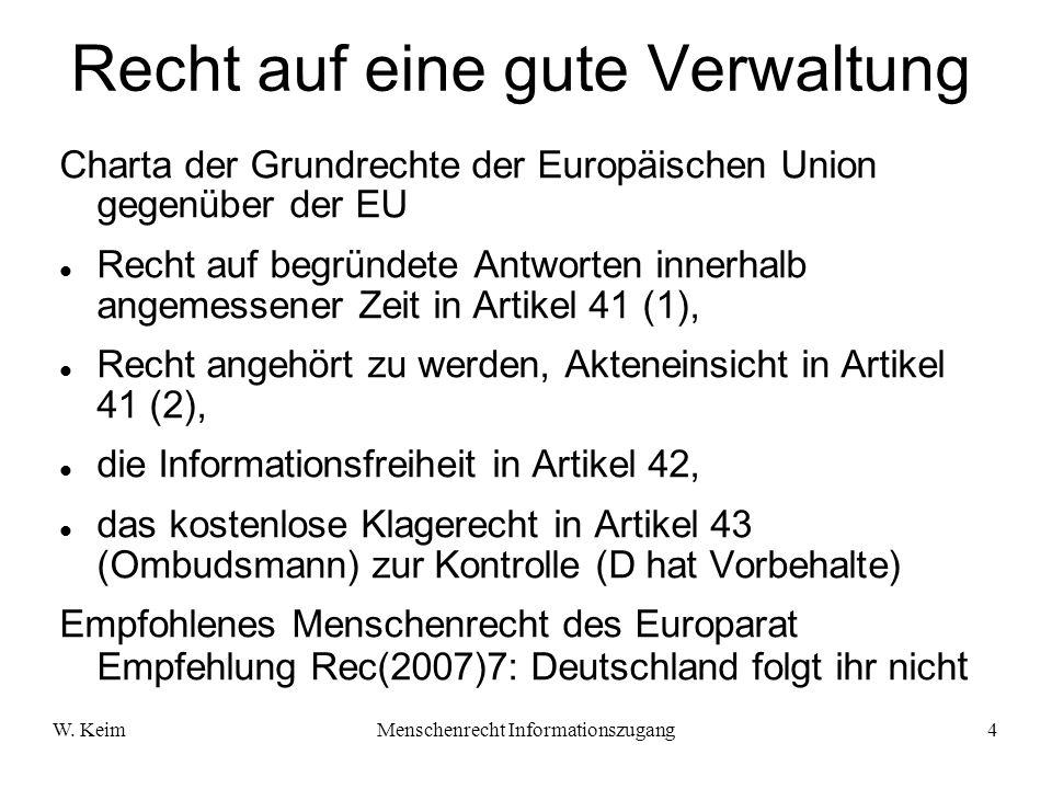 W. KeimMenschenrecht Informationszugang4 Recht auf eine gute Verwaltung Charta der Grundrechte der Europäischen Union gegenüber der EU Recht auf begrü