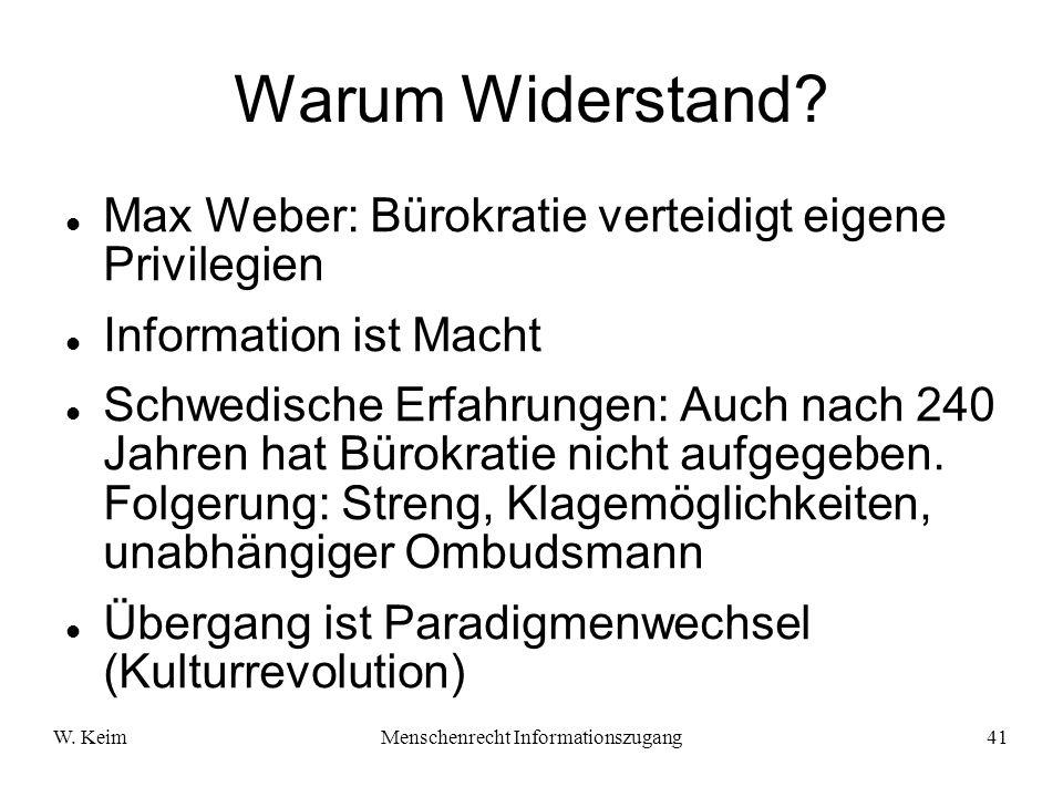 W. KeimMenschenrecht Informationszugang41 Warum Widerstand? Max Weber: Bürokratie verteidigt eigene Privilegien Information ist Macht Schwedische Erfa