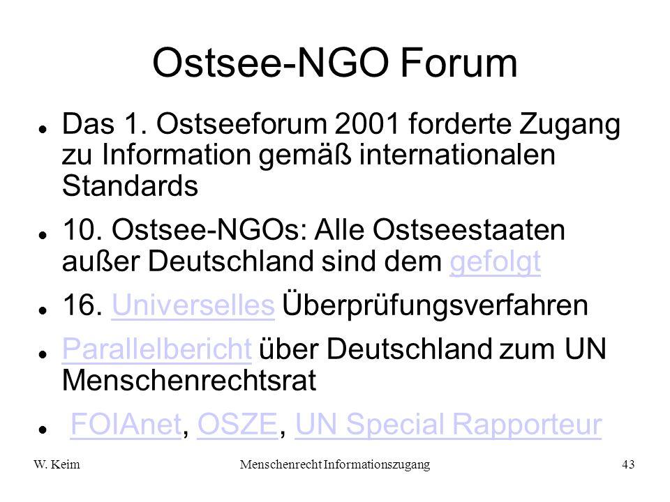 W. KeimMenschenrecht Informationszugang43 Ostsee-NGO Forum Das 1. Ostseeforum 2001 forderte Zugang zu Information gemäß internationalen Standards 10.