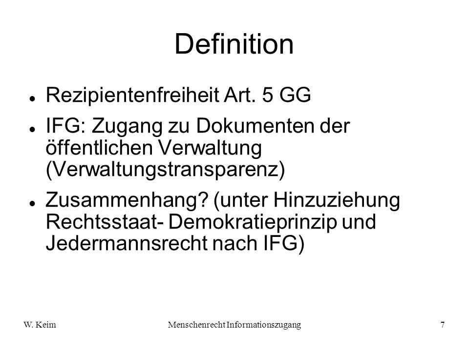 W. KeimMenschenrecht Informationszugang7 Definition Rezipientenfreiheit Art. 5 GG IFG: Zugang zu Dokumenten der öffentlichen Verwaltung (Verwaltungstr