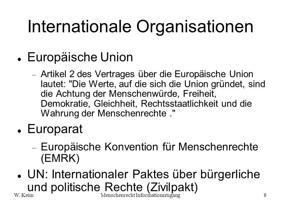 W. KeimMenschenrecht Informationszugang8 Internationale Organisationen Europäische Union Artikel 2 des Vertrages über die Europäische Union lautet: