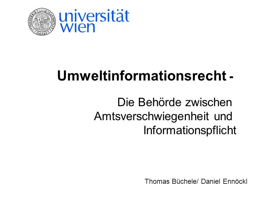Umweltinformationsrecht - Die Behörde zwischen Amtsverschwiegenheit und Informationspflicht Thomas Büchele/ Daniel Ennöckl
