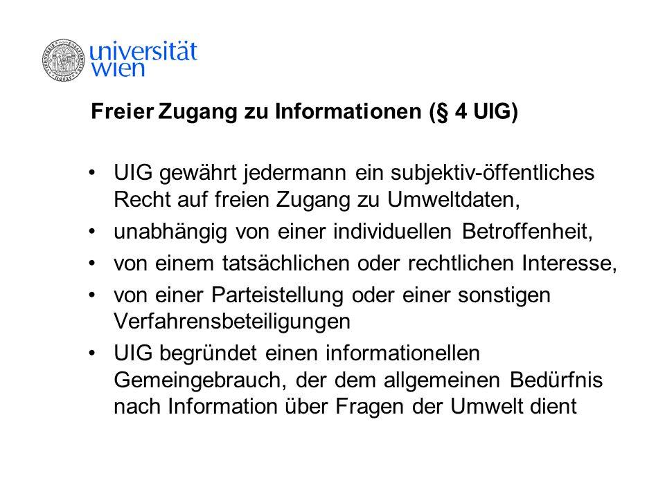 Freier Zugang zu Informationen (§ 4 UIG) Anspruchsberechtigt ist jede natürliche oder juristische Person Recht auf Informationszugang steht auch Ausländern bzw ausländischen juristischen Personen unabhängig von ihrer Nationalität zu