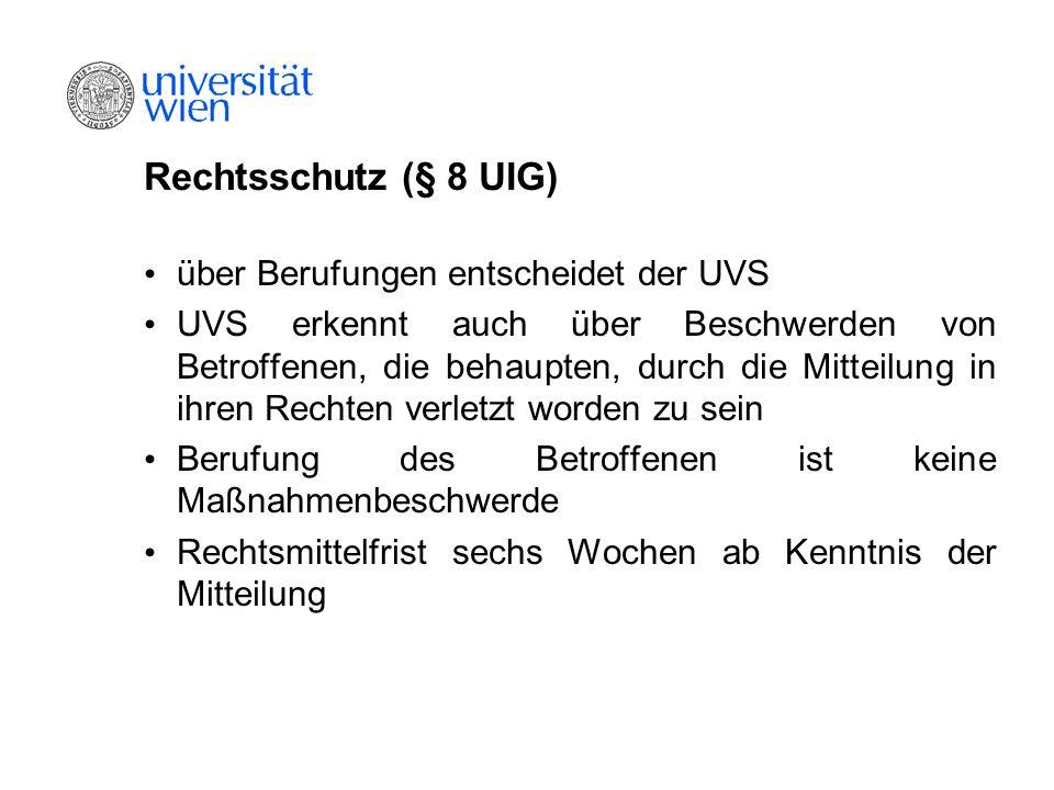 Rechtsschutz (§ 8 UIG) über Berufungen entscheidet der UVS UVS erkennt auch über Beschwerden von Betroffenen, die behaupten, durch die Mitteilung in i