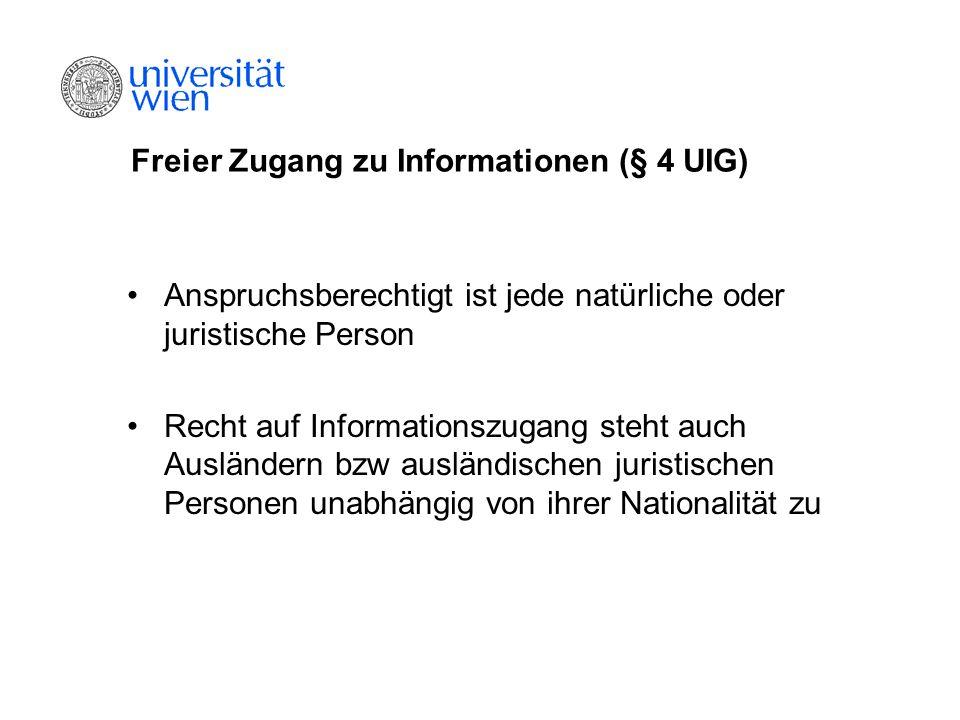 Freier Zugang zu Informationen (§ 4 UIG) Anspruchsberechtigt ist jede natürliche oder juristische Person Recht auf Informationszugang steht auch Auslä