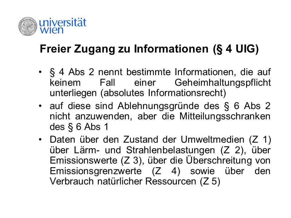 Freier Zugang zu Informationen (§ 4 UIG) § 4 Abs 2 nennt bestimmte Informationen, die auf keinem Fall einer Geheimhaltungspflicht unterliegen (absolut