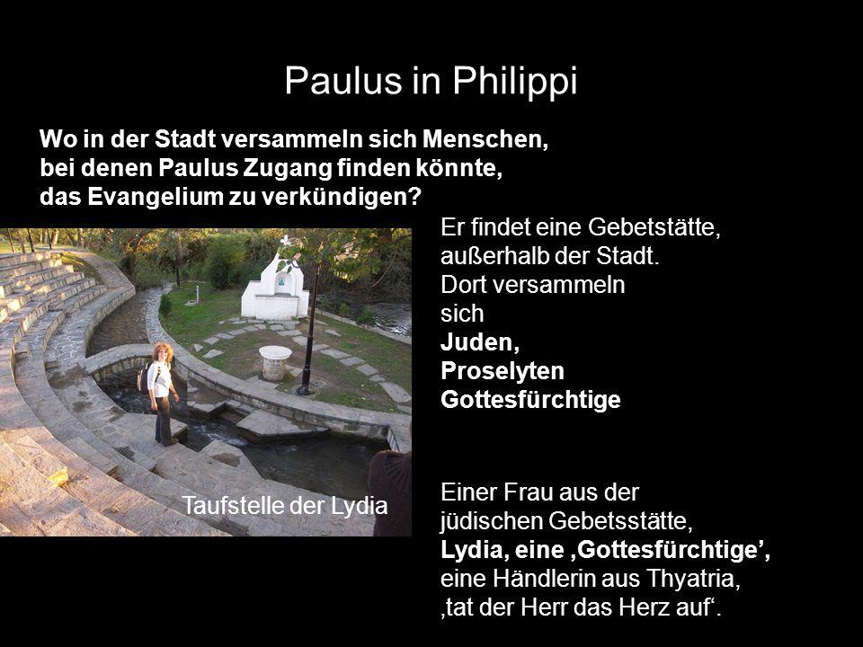 Paulus in Philippi Taufstelle der Lydia Wo in der Stadt versammeln sich Menschen, bei denen Paulus Zugang finden könnte, das Evangelium zu verkündigen.