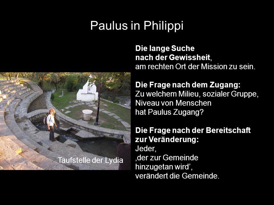 Paulus in Philippi Taufstelle der Lydia Die lange Suche nach der Gewissheit, am rechten Ort der Mission zu sein.
