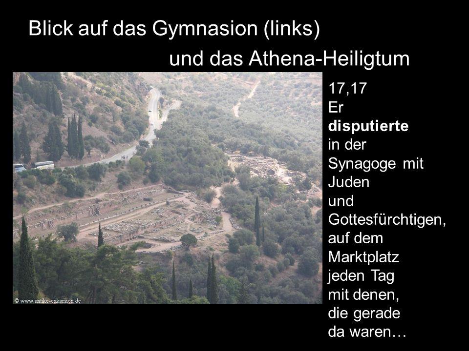 Blick auf das Gymnasion (links) und das Athena-Heiligtum 17,17 Er disputierte in der Synagoge mit Juden und Gottesfürchtigen, auf dem Marktplatz jeden Tag mit denen, die gerade da waren…