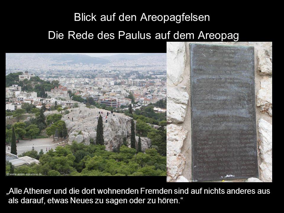Blick auf den Areopagfelsen Die Rede des Paulus auf dem Areopag Alle Athener und die dort wohnenden Fremden sind auf nichts anderes aus als darauf, etwas Neues zu sagen oder zu hören.