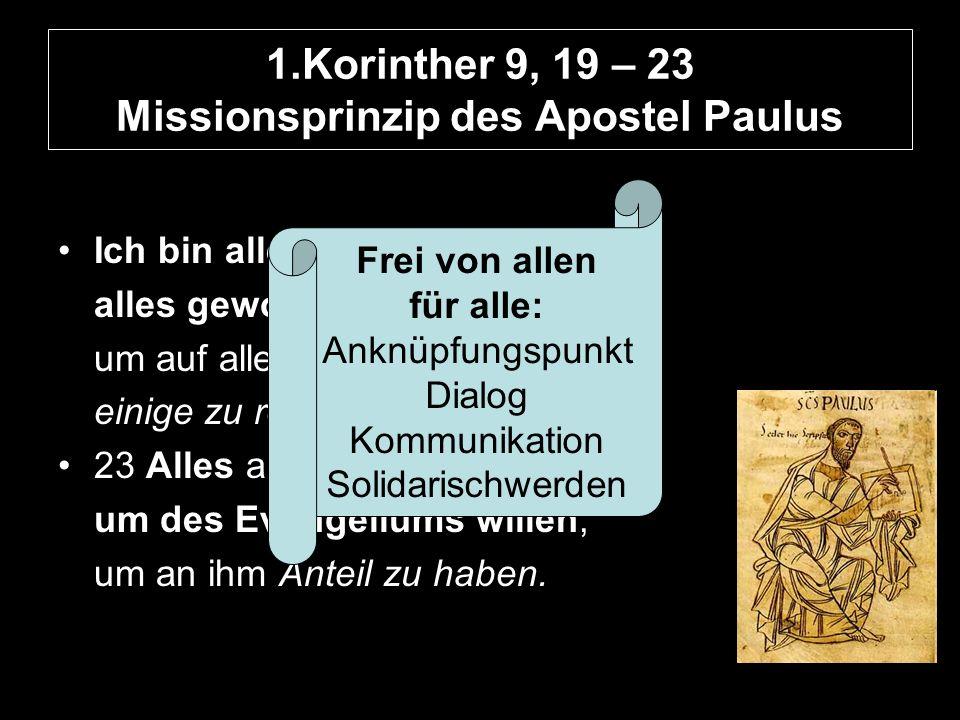 1.Korinther 9, 19 – 23 Missionsprinzip des Apostel Paulus Ich bin allen alles geworden, um auf alle Weise einige zu retten.