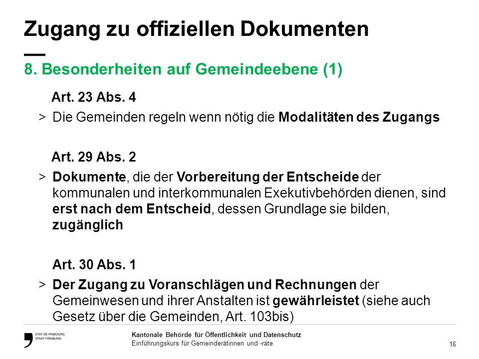 16 Kantonale Behörde für Öffentlichkeit und Datenschutz Einführungskurs für Gemeinderätinnen und -räte Zugang zu offiziellen Dokumenten Art.