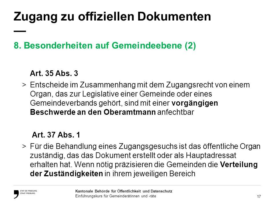 17 Kantonale Behörde für Öffentlichkeit und Datenschutz Einführungskurs für Gemeinderätinnen und -räte Zugang zu offiziellen Dokumenten Art.