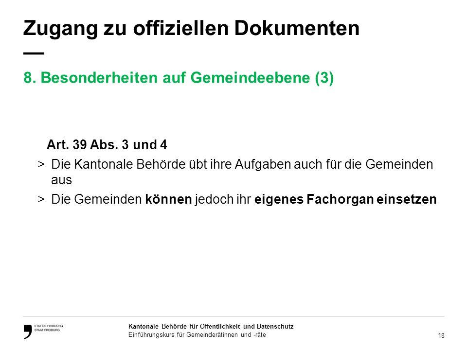 18 Kantonale Behörde für Öffentlichkeit und Datenschutz Einführungskurs für Gemeinderätinnen und -räte Zugang zu offiziellen Dokumenten Art.