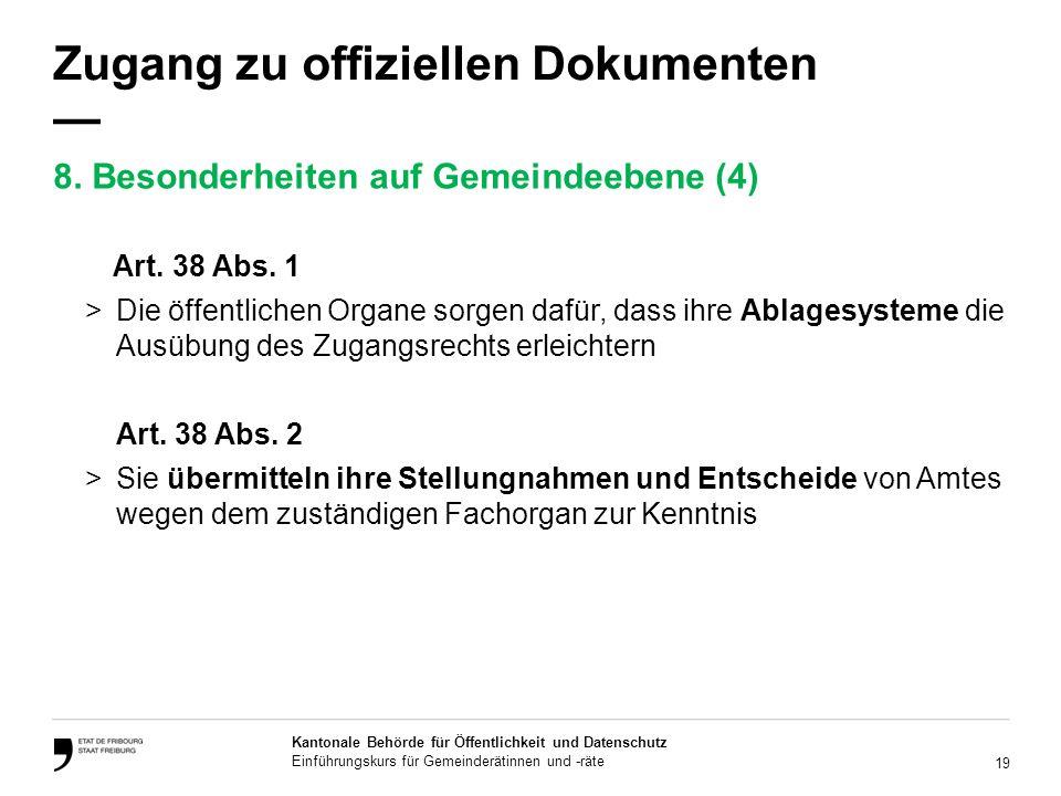 19 Kantonale Behörde für Öffentlichkeit und Datenschutz Einführungskurs für Gemeinderätinnen und -räte Zugang zu offiziellen Dokumenten Art.