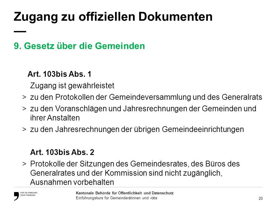 20 Kantonale Behörde für Öffentlichkeit und Datenschutz Einführungskurs für Gemeinderätinnen und -räte Zugang zu offiziellen Dokumenten Art.