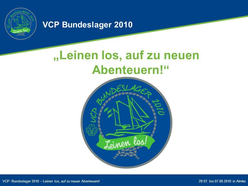 VCP- Bundeslager 2010 – Leinen los, auf zu neuen Abenteuern!29.07. bis 07.08.2010 in Almke VCP Bundeslager 2010 Leinen los, auf zu neuen Abenteuern!