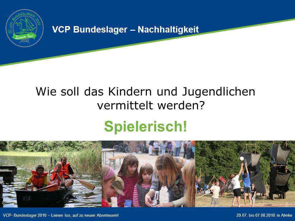 VCP- Bundeslager 2010 – Leinen los, auf zu neuen Abenteuern!29.07. bis 07.08.2010 in Almke Wie soll das Kindern und Jugendlichen vermittelt werden? Sp