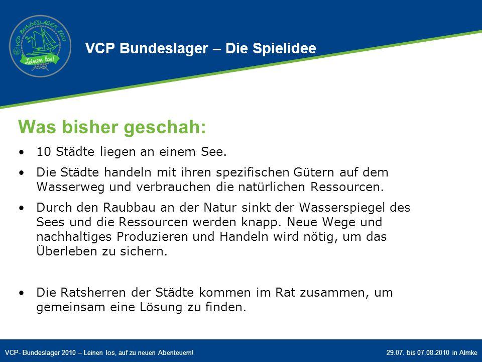 VCP- Bundeslager 2010 – Leinen los, auf zu neuen Abenteuern!29.07. bis 07.08.2010 in Almke VCP Bundeslager – Die Spielidee Was bisher geschah: 10 Städ