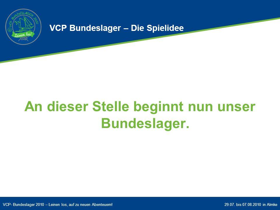 VCP- Bundeslager 2010 – Leinen los, auf zu neuen Abenteuern!29.07. bis 07.08.2010 in Almke An dieser Stelle beginnt nun unser Bundeslager. VCP Bundesl