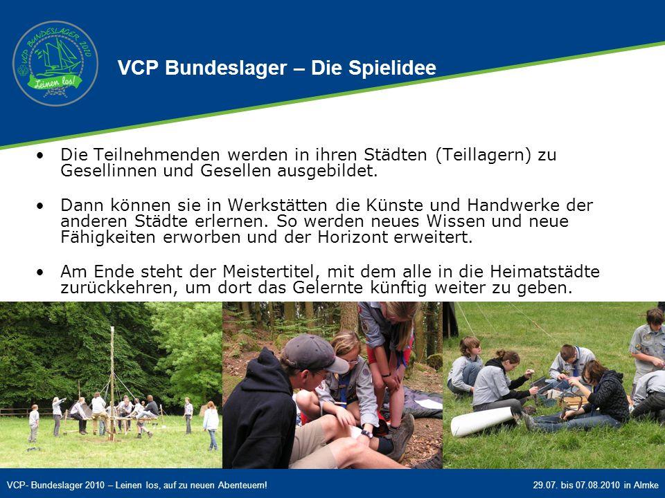 VCP- Bundeslager 2010 – Leinen los, auf zu neuen Abenteuern!29.07. bis 07.08.2010 in Almke Die Teilnehmenden werden in ihren Städten (Teillagern) zu G