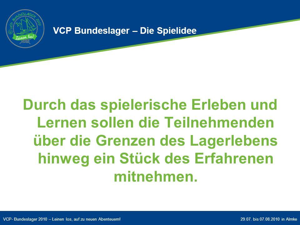 VCP- Bundeslager 2010 – Leinen los, auf zu neuen Abenteuern!29.07. bis 07.08.2010 in Almke Durch das spielerische Erleben und Lernen sollen die Teilne