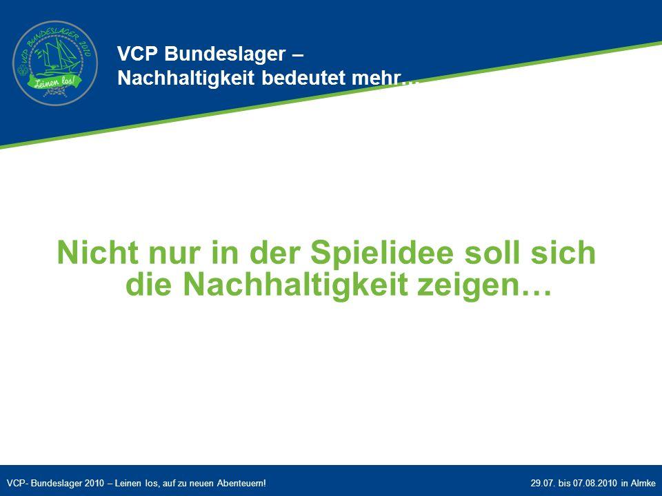 VCP- Bundeslager 2010 – Leinen los, auf zu neuen Abenteuern!29.07. bis 07.08.2010 in Almke Nicht nur in der Spielidee soll sich die Nachhaltigkeit zei