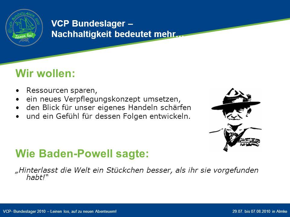 VCP- Bundeslager 2010 – Leinen los, auf zu neuen Abenteuern!29.07. bis 07.08.2010 in Almke Wir wollen: Ressourcen sparen, ein neues Verpflegungskonzep