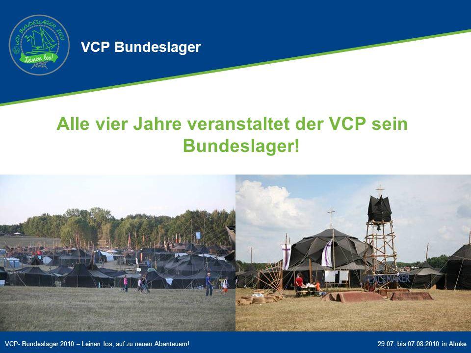 VCP- Bundeslager 2010 – Leinen los, auf zu neuen Abenteuern!29.07. bis 07.08.2010 in Almke Alle vier Jahre veranstaltet der VCP sein Bundeslager! VCP