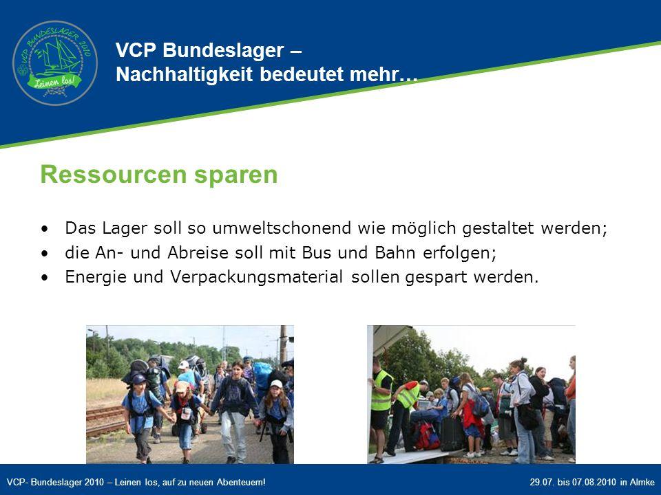VCP- Bundeslager 2010 – Leinen los, auf zu neuen Abenteuern!29.07. bis 07.08.2010 in Almke Ressourcen sparen Das Lager soll so umweltschonend wie mögl