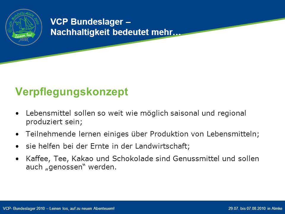 VCP- Bundeslager 2010 – Leinen los, auf zu neuen Abenteuern!29.07. bis 07.08.2010 in Almke Verpflegungskonzept Lebensmittel sollen so weit wie möglich