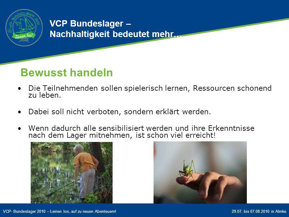 VCP- Bundeslager 2010 – Leinen los, auf zu neuen Abenteuern!29.07. bis 07.08.2010 in Almke Bewusst handeln Die Teilnehmenden sollen spielerisch lernen