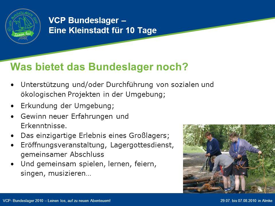 VCP- Bundeslager 2010 – Leinen los, auf zu neuen Abenteuern!29.07. bis 07.08.2010 in Almke Was bietet das Bundeslager noch? Unterstützung und/oder Dur