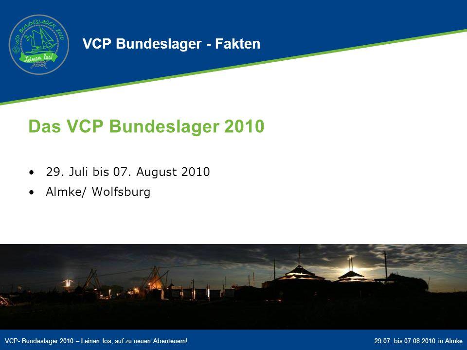 VCP- Bundeslager 2010 – Leinen los, auf zu neuen Abenteuern!29.07. bis 07.08.2010 in Almke VCP Bundeslager - Fakten Das VCP Bundeslager 2010 29. Juli