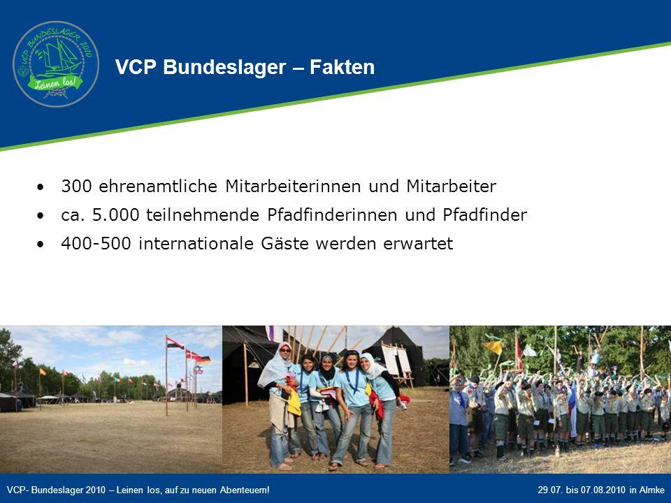 VCP- Bundeslager 2010 – Leinen los, auf zu neuen Abenteuern!29.07. bis 07.08.2010 in Almke 300 ehrenamtliche Mitarbeiterinnen und Mitarbeiter ca. 5.00
