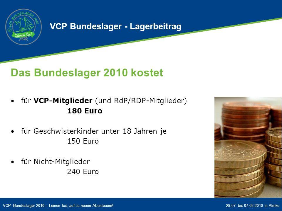 VCP- Bundeslager 2010 – Leinen los, auf zu neuen Abenteuern!29.07. bis 07.08.2010 in Almke VCP Bundeslager - Lagerbeitrag Das Bundeslager 2010 kostet