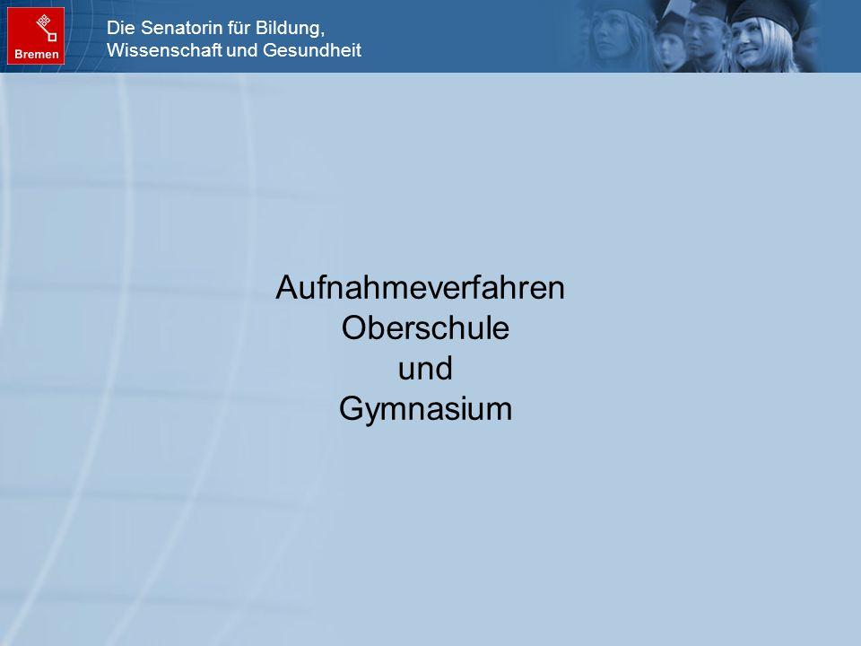 Die Senatorin für Bildung, Wissenschaft und Gesundheit Aufnahmeverfahren Oberschule und Gymnasium