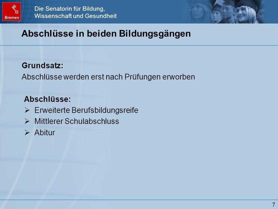 Die Senatorin für Bildung, Wissenschaft und Gesundheit 7 Abschlüsse in beiden Bildungsgängen Grundsatz: Abschlüsse werden erst nach Prüfungen erworben