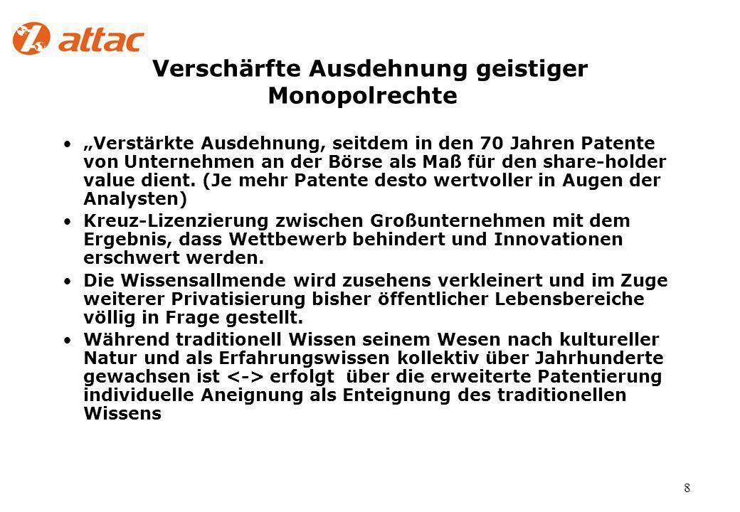 8 Verschärfte Ausdehnung geistiger Monopolrechte Verstärkte Ausdehnung, seitdem in den 70 Jahren Patente von Unternehmen an der Börse als Maß für den share-holder value dient.