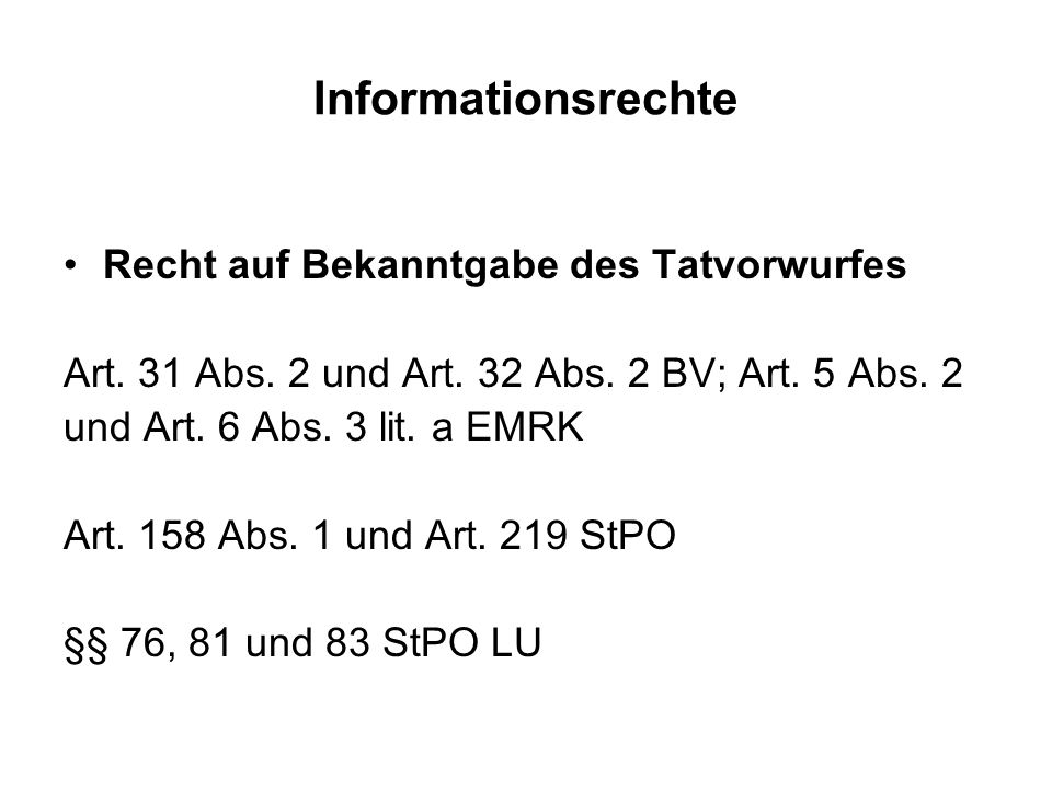 Informationsrechte Recht auf Bekanntgabe des Tatvorwurfes Art. 31 Abs. 2 und Art. 32 Abs. 2 BV; Art. 5 Abs. 2 und Art. 6 Abs. 3 lit. a EMRK Art. 158 A