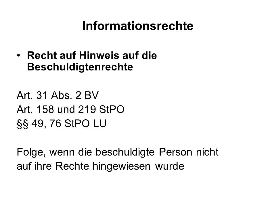 Informationsrechte Recht auf Hinweis auf die Beschuldigtenrechte Art. 31 Abs. 2 BV Art. 158 und 219 StPO §§ 49, 76 StPO LU Folge, wenn die beschuldigt