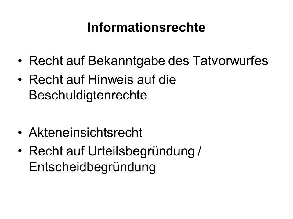 Informationsrechte Recht auf Bekanntgabe des Tatvorwurfes Recht auf Hinweis auf die Beschuldigtenrechte Akteneinsichtsrecht Recht auf Urteilsbegründun