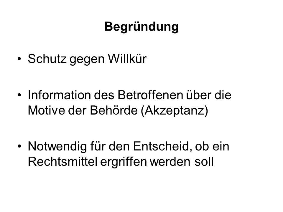 Begründung Schutz gegen Willkür Information des Betroffenen über die Motive der Behörde (Akzeptanz) Notwendig für den Entscheid, ob ein Rechtsmittel e