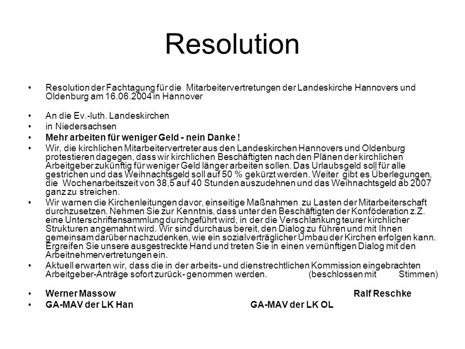 Resolution Resolution der Fachtagung für die Mitarbeitervertretungen der Landeskirche Hannovers und Oldenburg am 16.06.2004 in Hannover An die Ev.-luth.