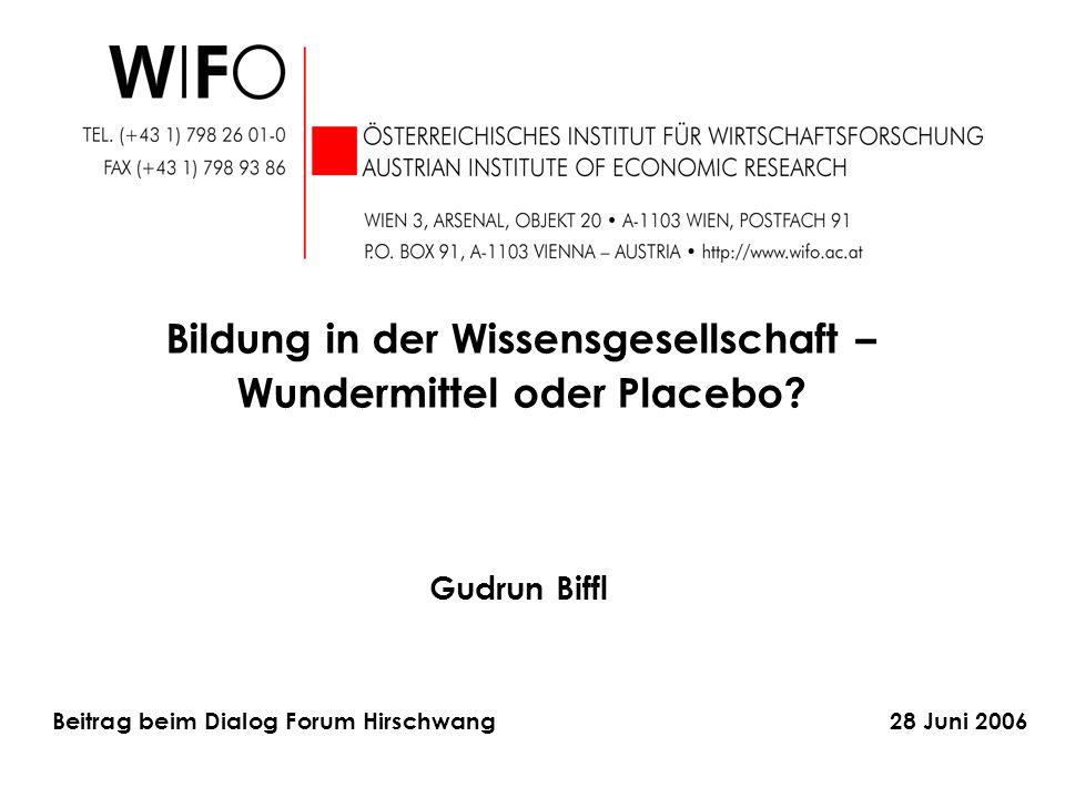 Gudrun Biffl Bildung in der Wissensgesellschaft – Wundermittel oder Placebo? Beitrag beim Dialog Forum Hirschwang 28 Juni 2006