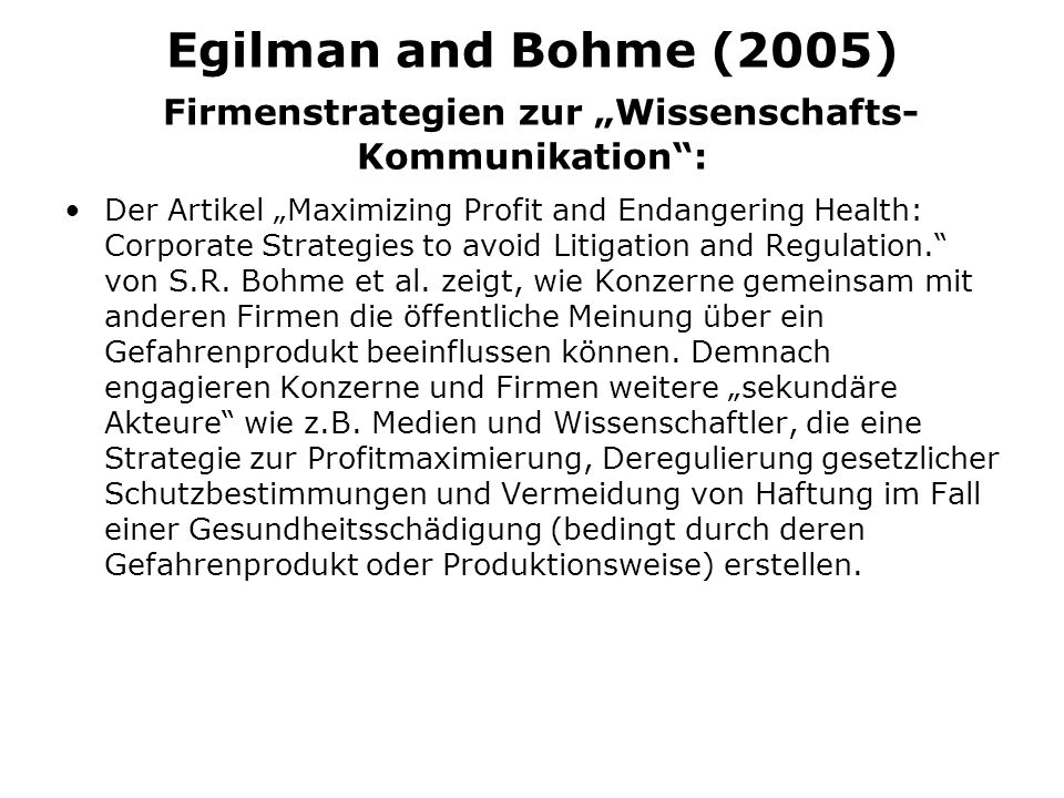 Egilman and Bohme (2005) Firmenstrategien zur Wissenschafts- Kommunikation: Der Artikel Maximizing Profit and Endangering Health: Corporate Strategies