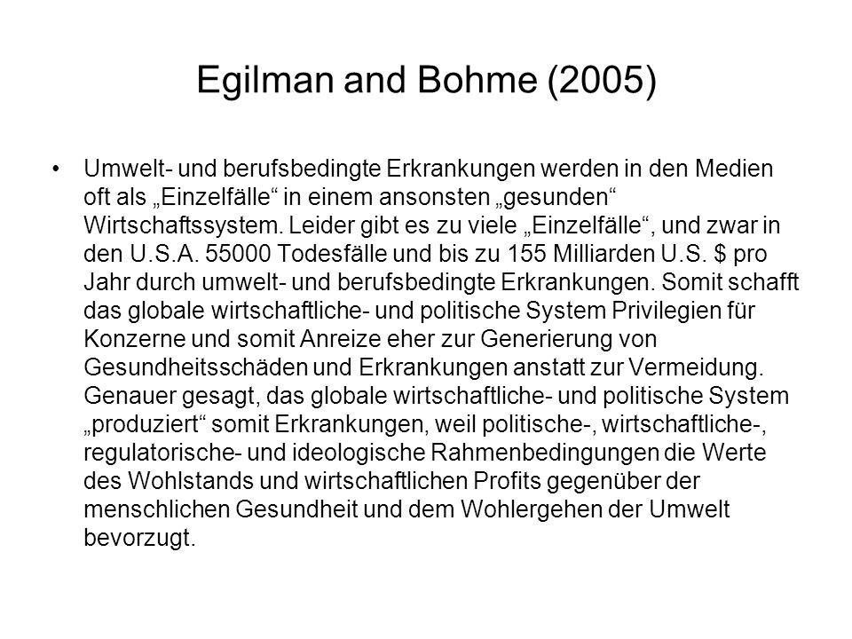 Egilman and Bohme (2005) Umwelt- und berufsbedingte Erkrankungen werden in den Medien oft als Einzelfälle in einem ansonsten gesunden Wirtschaftssystem.