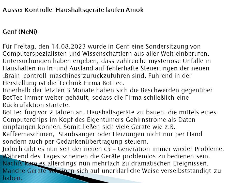 Ausser Kontrolle: Haushaltsgeräte laufen Amok Genf (NeNi) Für Freitag, den 14.08.2023 wurde in Genf eine Sondersitzung von Computerspezialisten und Wissenschaftlern aus aller Welt einberufen.