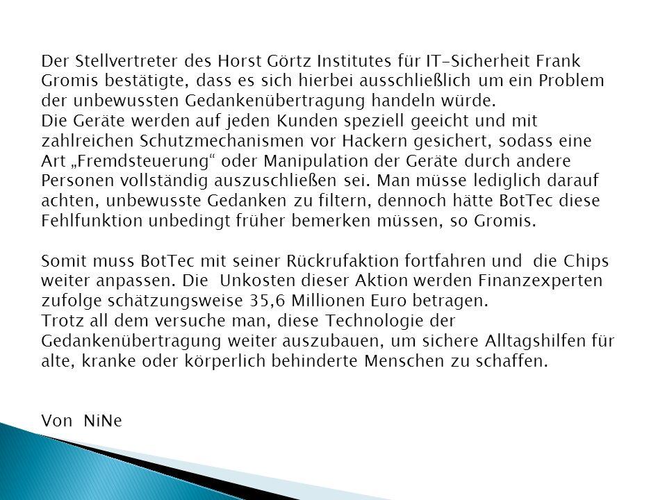 Der Stellvertreter des Horst Görtz Institutes für IT-Sicherheit Frank Gromis bestätigte, dass es sich hierbei ausschließlich um ein Problem der unbewussten Gedankenübertragung handeln würde.