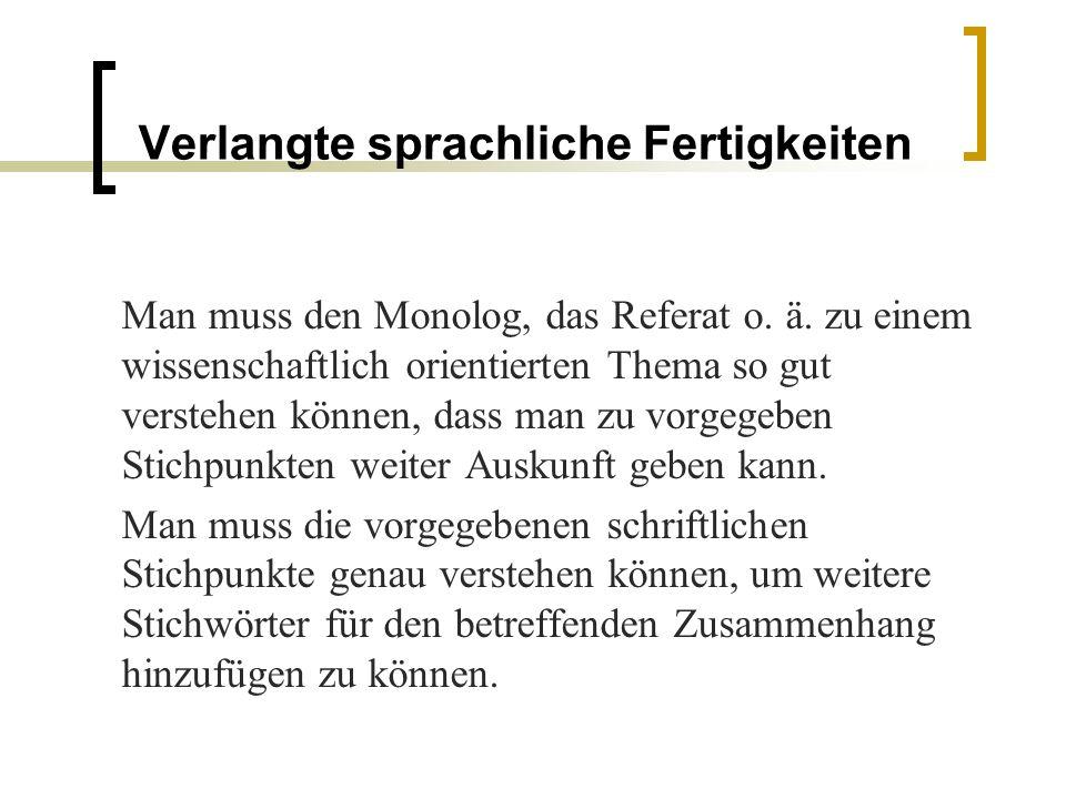 Verlangte sprachliche Fertigkeiten Man muss den Monolog, das Referat o.